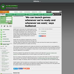 'We can launch games whenever we're ready and whenever we want,' says Guillemot