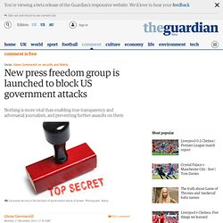 New press freedom group is launched to block US government attacks