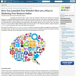 Have You Launched Your Website? Here are 5 Ways to Marketing Your Business Online