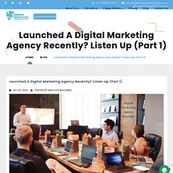 Launched A Digital Marketing Agency Recently? Listen Up (Part 1)