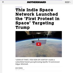 This Indie Space Network Launched the 'First Protest in Space' Targeting Trump - Motherboard