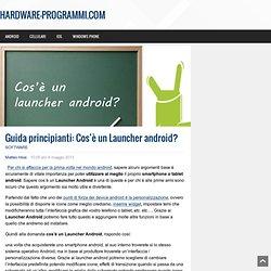 Cos'è un Launcher android? Guida principianti italiano