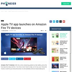 Apple TV app launches on Amazon Fire TV devices {Latest Guide on it}