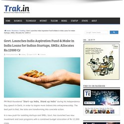 Govt. Launches India Aspiration Fund & Make in India Loans for Indian Startups, SMEs