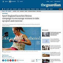 Sport England launches fitness campaign to encourage women to take up sport a...
