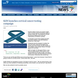 KZN launches cervical cancer testing campaign :Wednesday 10 April 2013