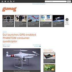 DJI launches GPS-enabled PHANTOM consumer quadcopter