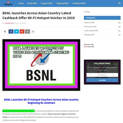 BSNL launches Across Asian Country Latest Cashback Offer WI-FI Hotspot Voicher In 2019