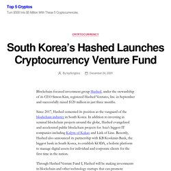 South Korea's Hashed Launches Cryptocurrency Venture Fund – Top 5 Cryptos