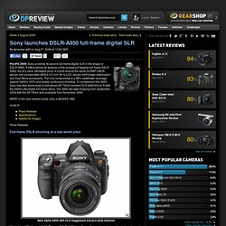 Sony launches DSLR-A850 full-frame digital SLR: Digital Photogra