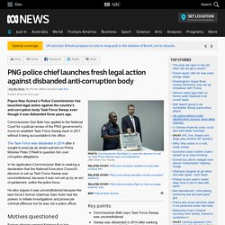 PNG police chief launches fresh legal action against disbanded anti-corruption body