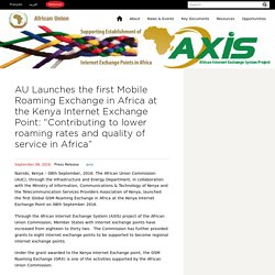 "AU Launches the first Mobile Roaming Exchange in Africa at the Kenya Internet Exchange Point: ""Contributing to lower roaming rates and quality of service in Africa"""