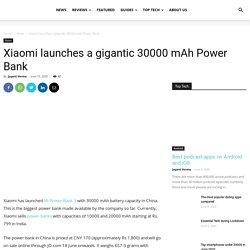 Xiaomi launches a gigantic 30000 mAh Power Bank