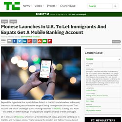 Monese Launches In U.K. To Let Immigrants And Expats Get A Mobile Banking Account