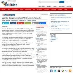 Uganda: Google Launches Wifi Network in Kampala