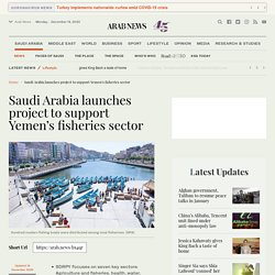 Saudi Arabia launches project to support Yemen's fisheries sector