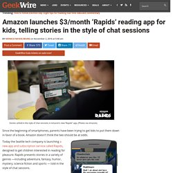 Amazon launches $3/month 'Rapids' reading app for kids, telling stories in the style of chat sessions