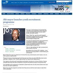 Jhb mayor launches youth recruitment programme:Monday 1 June 2015