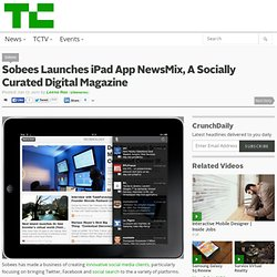 Sobees Launches iPad App NewsMix, A Socially Curated Digital Magazine