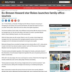 Ex-Brevan Howard star Rokos launches family office-sources
