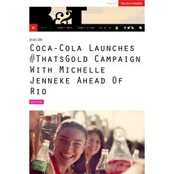 Coca-Cola Launches #ThatsGold Campaign Ahead Of Rio Olympics