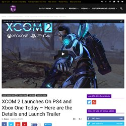 XCOM 2 Launches on PS4 and Xbox One - Launch Trailer & Details
