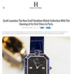 Graff launches the new Graff Vendôme watch collection with the opening of its first store in Paris
