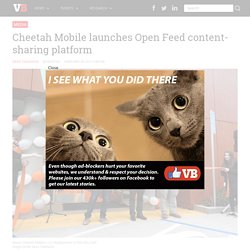 Cheetah Mobile launches Open Feed content-sharing platform