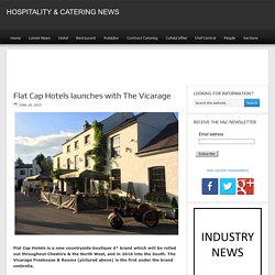 Flat Cap Hotels launches with The Vicarage - Hospitality & Catering News