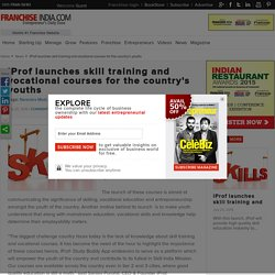 iProf launches skill training and vocational courses for the country\'s youths - Franchise India