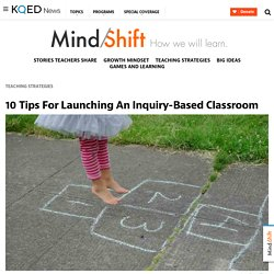 10 Tips For Launching An Inquiry-Based Classroom