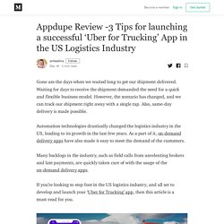 Appdupe Review -3 Tips for launching a successful 'Uber for Trucking' App in the US Logistics Industry
