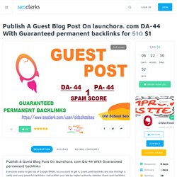 Publish A Guest Blog Post On launchora. com DA-44 With Guaranteed permanent backlinks for