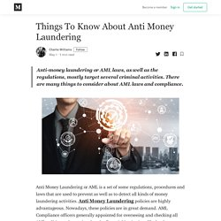 Things To Know About Anti Money Laundering - Charlie Williams - Medium