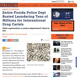 Entire Florida Police Dept Busted Laundering Tens of Millions for International Drug Cartels