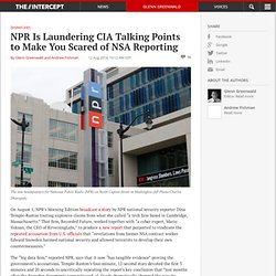 NPR Is Laundering CIA Talking Points to Make You Scared of NSA Reporting