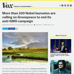 More than 100 Nobel laureates are calling on Greenpeace to end its anti-GMO campaign