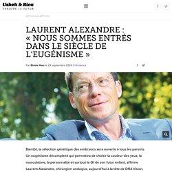 Laurent Alexandre : «Nous sommes entrés dans le siècle de l'eugénisme»