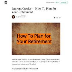 Laurent Carrier — How To Plan for Your Retirement - Joe Maillet - Medium
