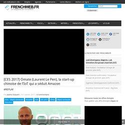 [CES 2017] Omate (Laurent Le Pen), la start-up chinoise de l'IoT qui a séduit Amazon