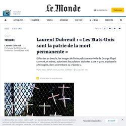Laurent Dubreuil: «Les Etats-Unis sont la patrie de la mort permanente»