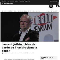 Laurent Joffrin, chien de garde de l'«antiracisme à papa»