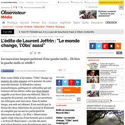 """L'édito de Laurent Joffrin : """"Le monde change, 'l'Obs' aussi"""" - Média"""