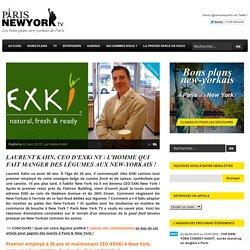 LAURENT KAHN, CEO D'EXKi NY : L'HOMME QUI FAIT MANGER DES LÉGUMES AUX NEW-YORKAIS !