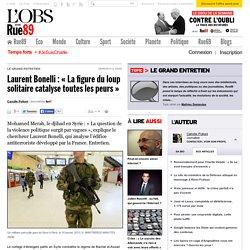 Laurent Bonelli: «La figure du loup solitaire catalyse toutes les peurs» - Rue89 - L'Obs