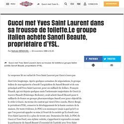 Gucci met Yves Saint Laurent dans sa trousse de toilette.Le groupe italien achète Sanofi Beauté, propriétaire d'YSL.