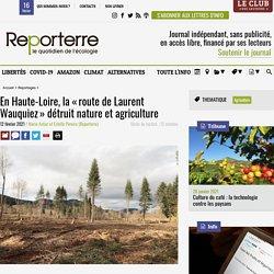 12 fév. 2021 En Haute-Loire, la «route de Laurent Wauquiez» détruit nature et agriculture