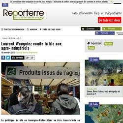 REPORTERRE 16/11/16 Laurent Wauquiez confie la bio aux agro-industriels