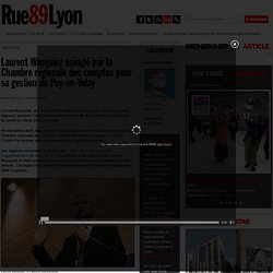 ELUS (05.02.16) - Laurent Wauquiez épinglé par la Chambre régionale des comptes pour sa gestion (Rue 89)du Puy-en-Velay
