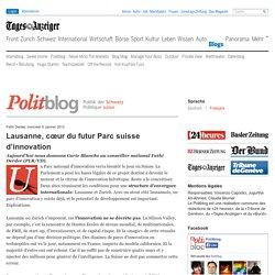 Lausanne, cœur du futur Parc suisse d'innovation « Politblog